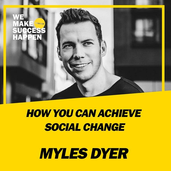 How You Can Achieve Social Change - Myles Dyer | Episode 38 Image