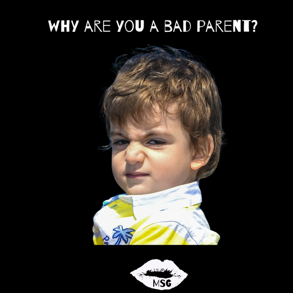Why are you a bad parent?