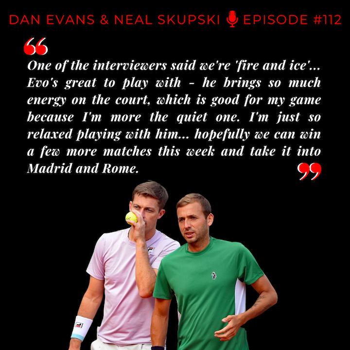 Episode 112: Dan Evans & Neal Skupski - Fire & Ice