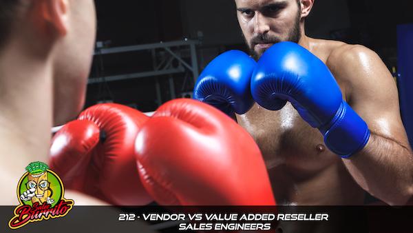 212 - Vendor vs Value Added Reseller Sales Engineers