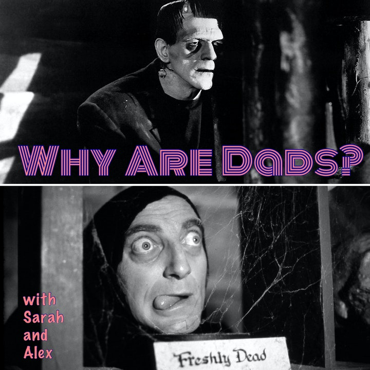 Absentee dads, legacy, Frankenstein [1931] and Young Frankenstein
