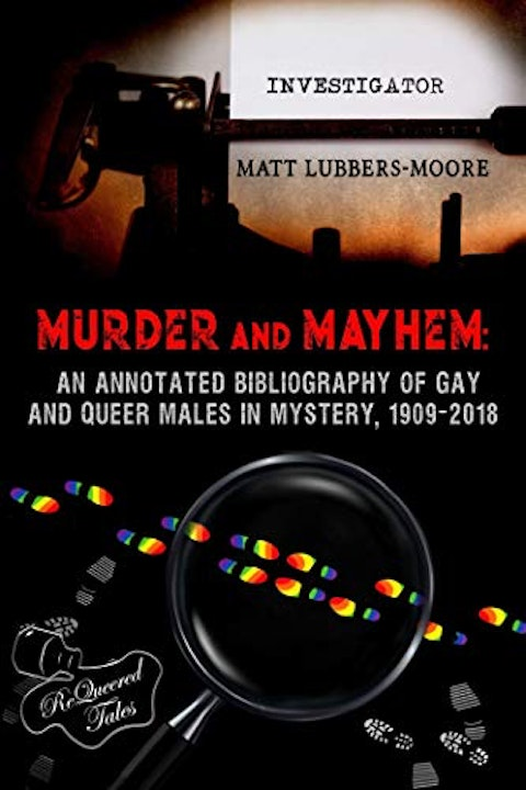 Matt Lubbers-Moore Murder and Mayhem:  His Outstanding Bibliography of Gay and Queer Males in Mystery Image