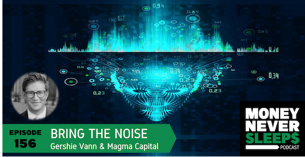 156: Bring the Noise | Gershie Vann and Magma Capital Funds Image