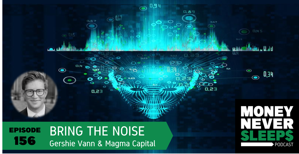 156: Bring the Noise   Gershie Vann and Magma Capital Funds
