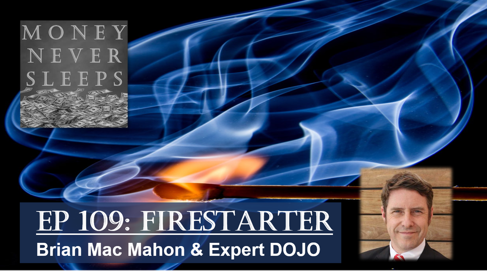 109: Firestarter | Brian Mac Mahon and Expert DOJO