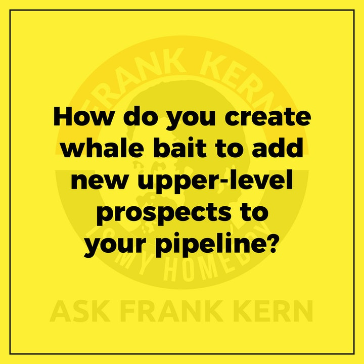 How do you create whale bait to add new upper-level prospects to your pipeline?