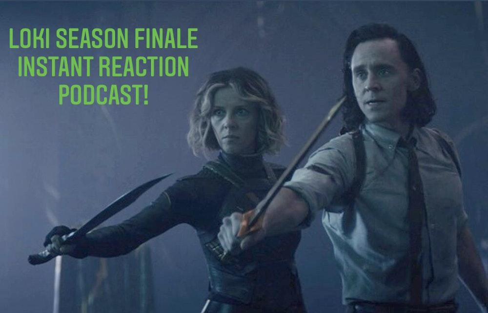 E129 Loki Season Finale Instant Reaction Podcast!