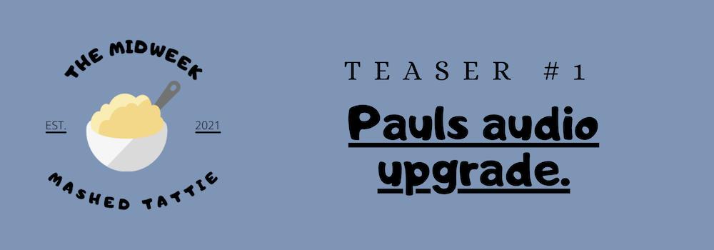 Teaser 1 - Paul's audio upgrade!