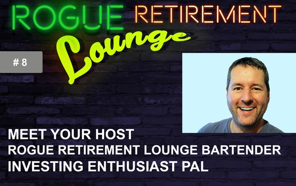 Meet Your Host/Rogue Retirement Lounge Bartender/Investing Enthusiast Pal