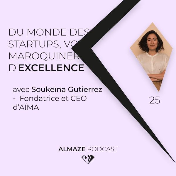#25 Du monde des startups, VCs à la maroquinerie d'excellence PARTIE 1- Soukeina Gutierrez Image