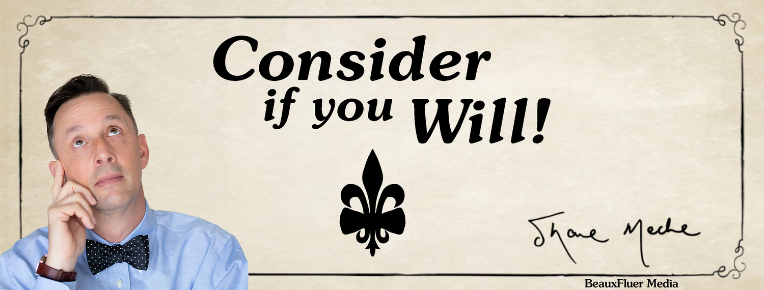 Consider If You Will!