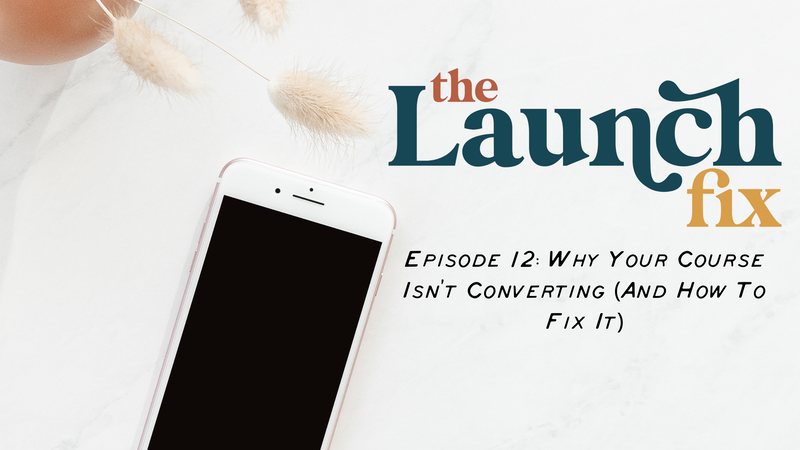 Episode 12: Why your course isn't converting (and how to fix it)