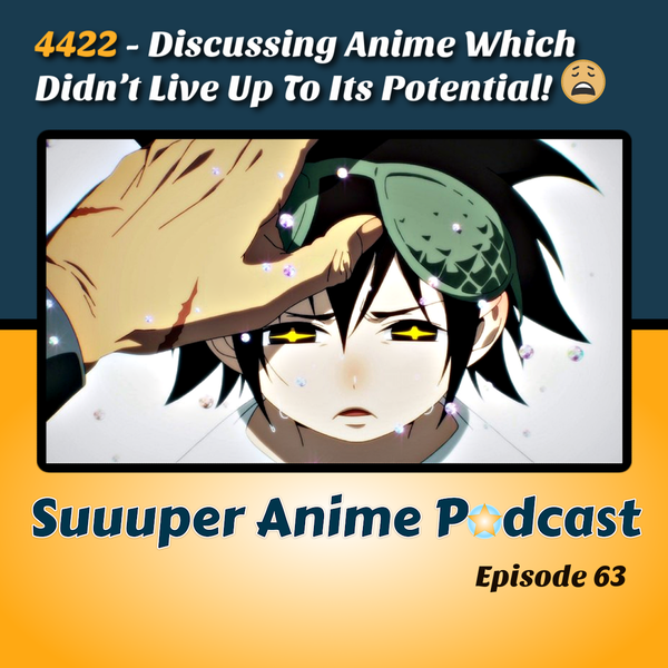 4422! – Which Anime Didn't Live Up To Its Potential? | Ep.63 Image