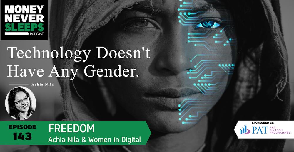 143: Freedom   Achia Nila and Women in Digital