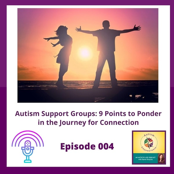 Ep. 4: Autism Support Groups - 9 Points to Ponder in the Journey for Connection Image