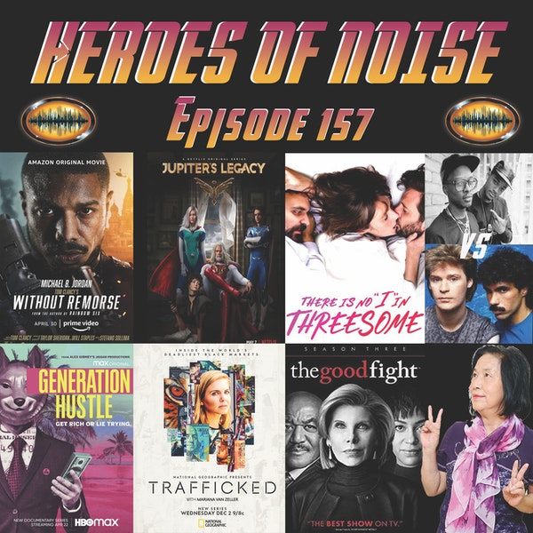 """Episode 157 - Without Remorse, Jupiter's Legacy, There Is No """"I"""" in Threesome, Trafficked with Mariana Van Zeller, Generation Hustle, and The Good Fight Image"""