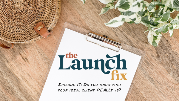 Episode 17: Do you know who your ideal client REALLY is?