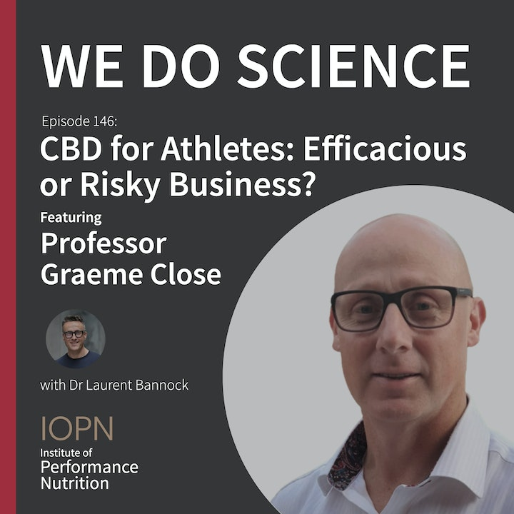 "#146 - ""CBD for Athletes: Efficacious or Risky Business?"" with Professor Graeme Close"