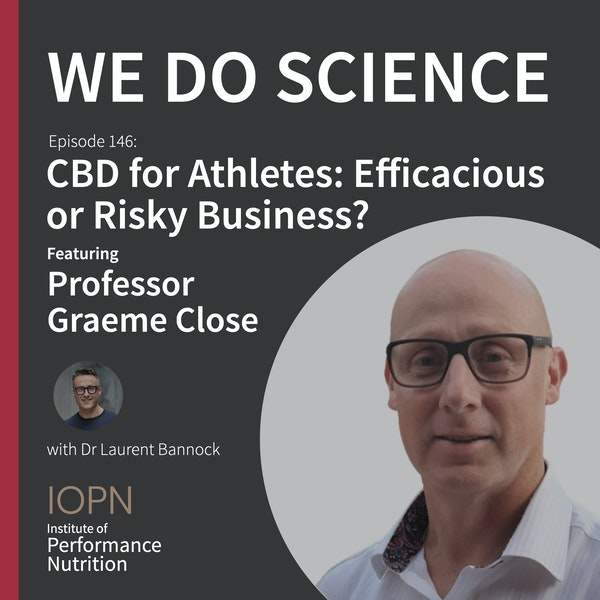 "#146 - ""CBD for Athletes: Efficacious or Risky Business?"" with Professor Graeme Close Image"