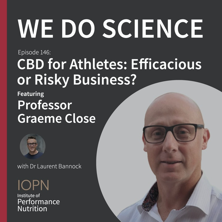 "Episode image for #146 - ""CBD for Athletes: Efficacious or Risky Business?"" with Professor Graeme Close"