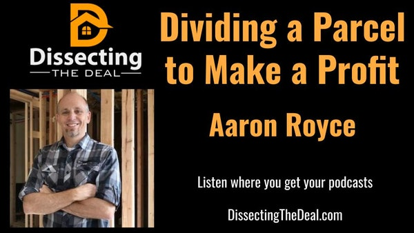 Dividing a Parcel to Make a Profit with Aaron Royce