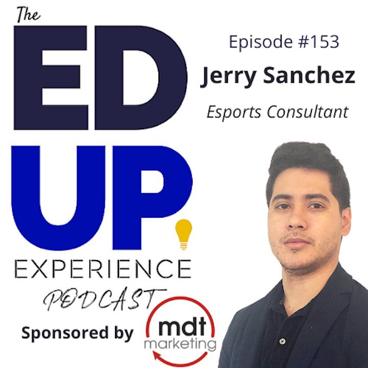 153: E-Sports: Recruitment, Engagement, Retention - with Jerry Sanchez, E-Sports Consultant