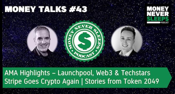 159: Money Talks #43: Launchpool Web3 Techstars AMA | Stripe Goes Crypto Again | Stories from Token 2049 Image