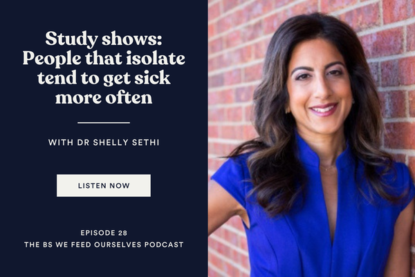 28. Study shows: People that isolate tend to get sick more often | Dr. Shelly Sethi