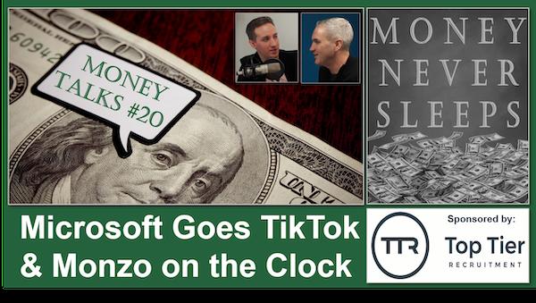 097: Money Talks #20: Microsoft Goes TikTok and Monzo on the Clock Image