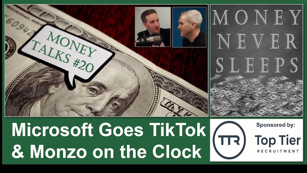 097: Money Talks #20: Microsoft Goes TikTok and Monzo on the Clock