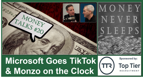097: Money Talks #20: Microsoft Goes TikTok and Monzo on the Clock