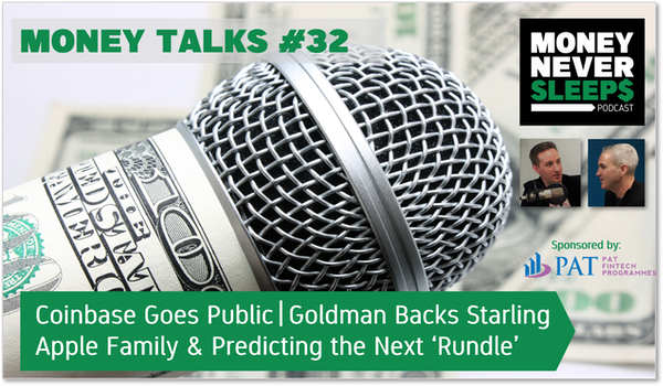 134: Money Talks #32 | Coinbase Goes Public | Goldman Backs Starling | Predicting the Next Apple Rundle Image
