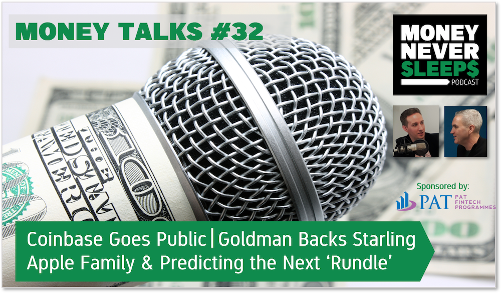 134: Money Talks #32 | Coinbase Goes Public | Goldman Backs Starling | Predicting the Next Apple Rundle