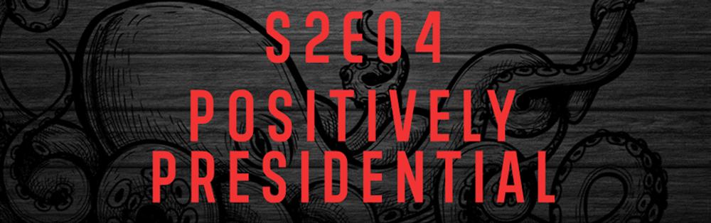 TRX: S2E04 | POSITIVELY PRESIDENTIAL