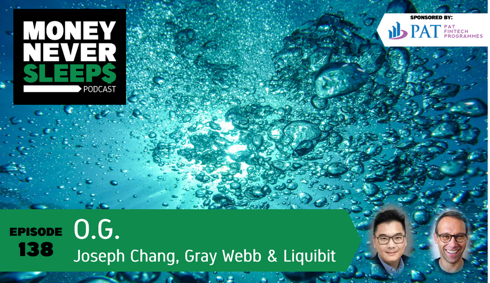 138: O.G. | Joseph Chang, Gray Webb and Liquibit Capital
