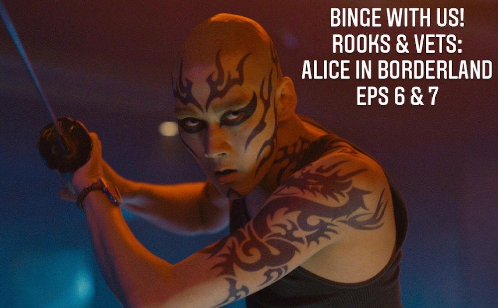 E116 Alice in Borderland Episodes 6-7 Rooks & Vets!