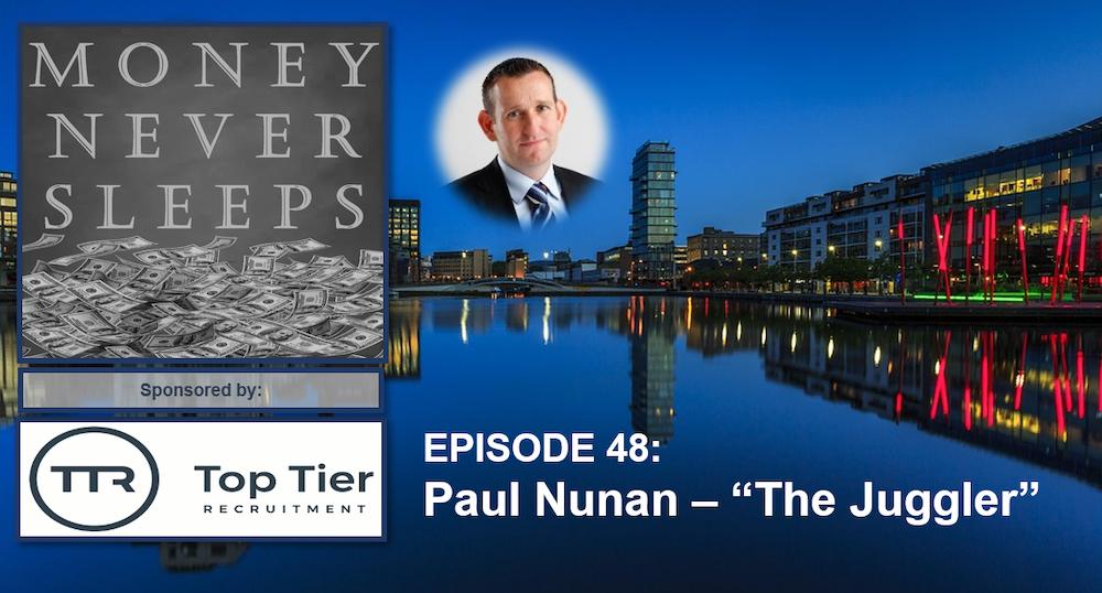 048: The Juggler | Paul Nunan and Entrepreneurial Tendencies