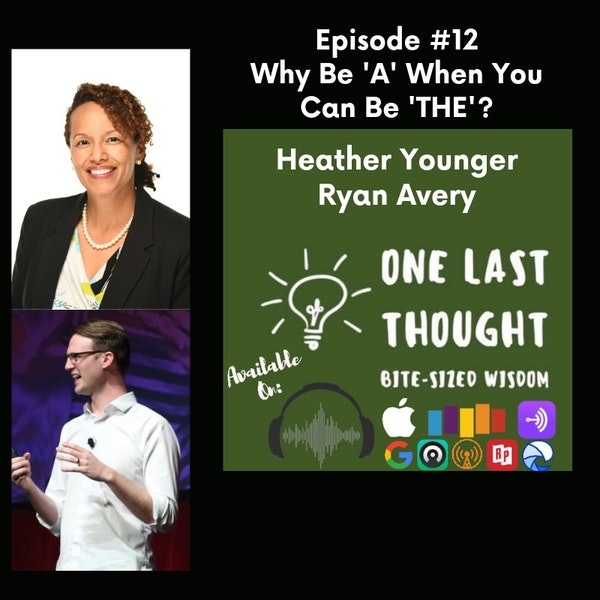 Why Be 'A' When You Can Be 'THE'? - Heather Younger, Ryan Avery - Episode 12