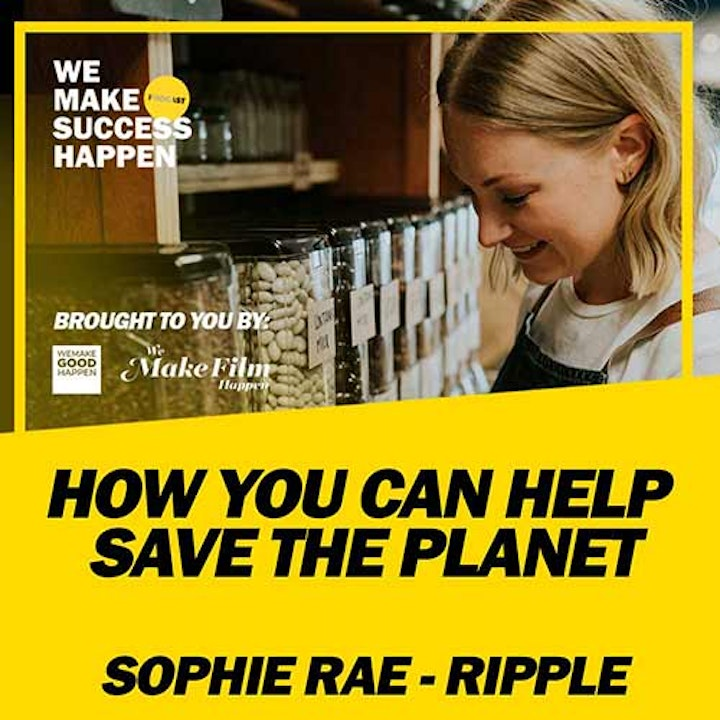 How You Can Help Save The Planet with Sophie Rae from Ripple | Episode 15