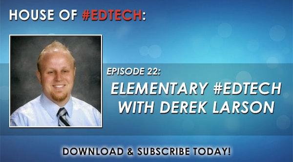 Elementary #EdTech with Derek Larson - HoET022 Image