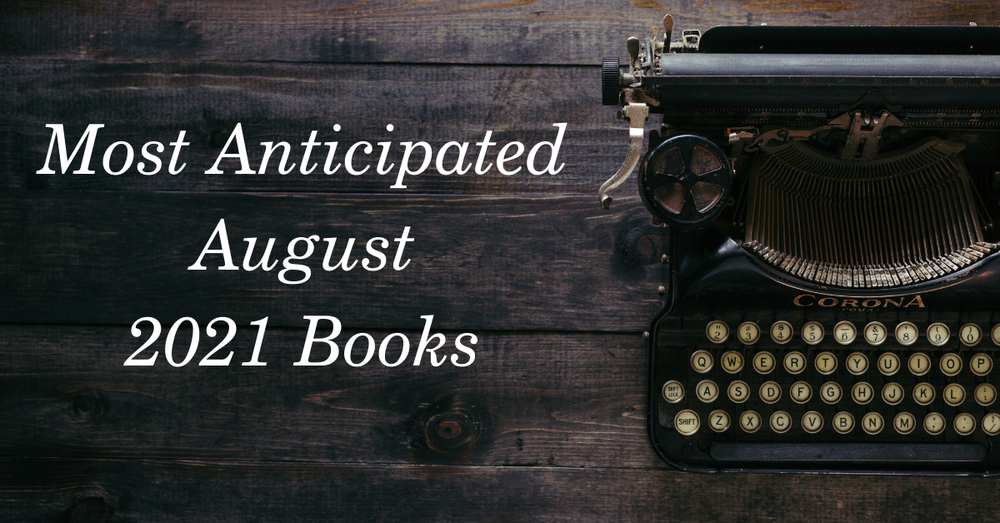 Most Anticipated Releases for August 2021