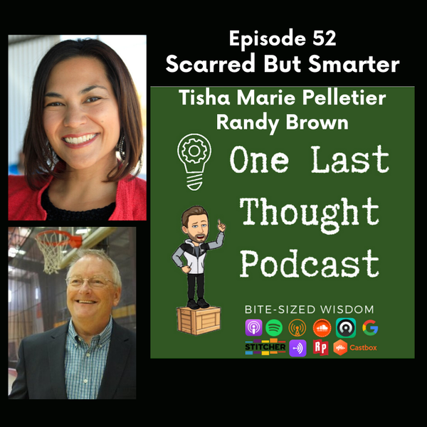 Scarred But Smarter - Tisha Marie Pelletier, Randy Brown - Episode 52