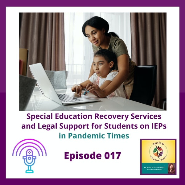 Ep. 17:  Special Education Recovery Services and Legal Support for Students on IEPs in the age of COVID Image