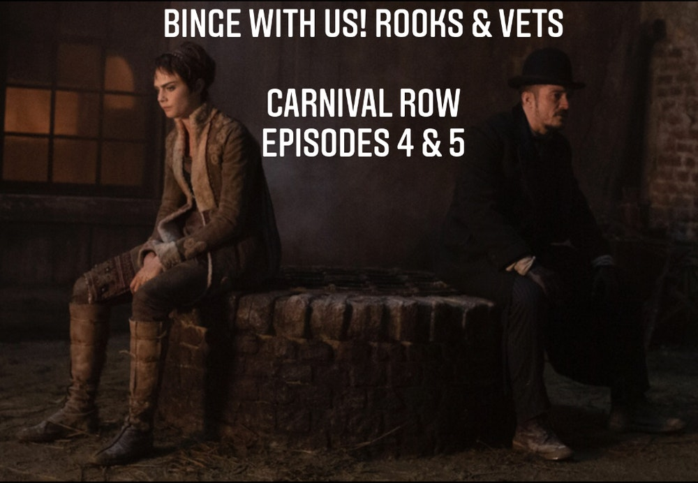 E66 Rooks & Vets! Carnival Row Episodes 4 & 5