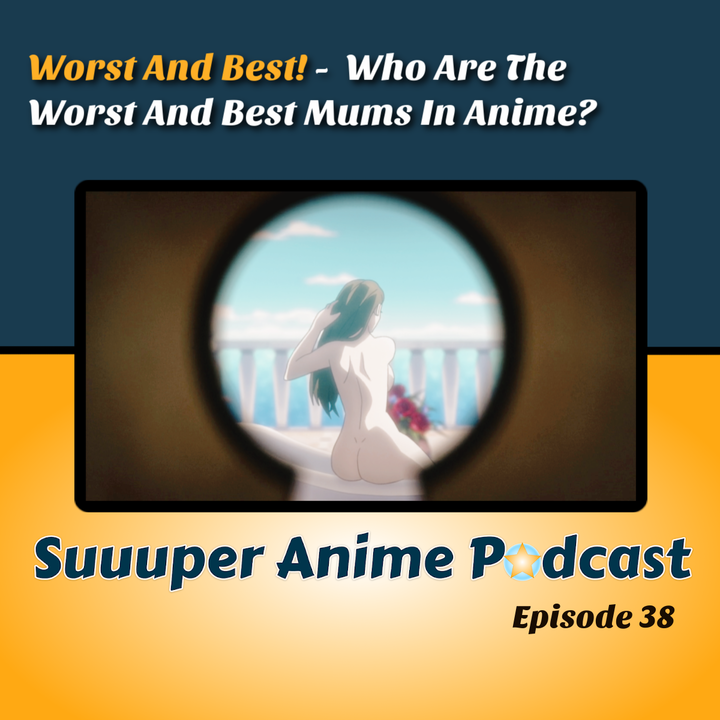 Look At What You've Done - Are These The Best And Worst Anime Mothers?!