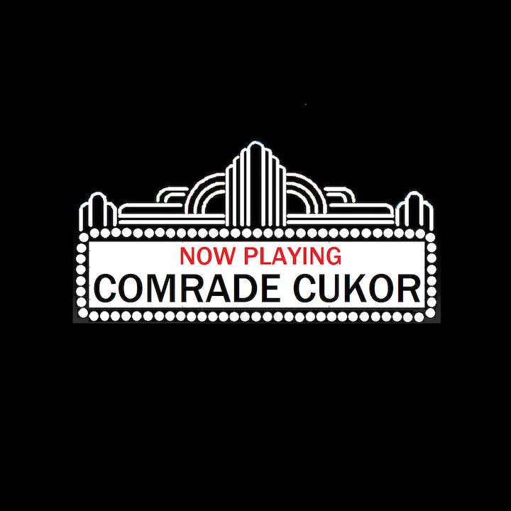 Show Notes for Comrade Cukor