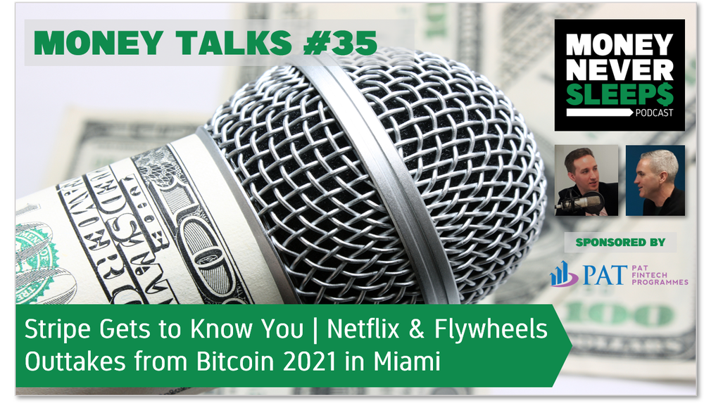 142: Money Talks #35: Stripe Gets to Know You | Netflix and Flywheels | Bitcoin Highjinks in Miami