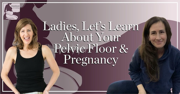 EP71- Ladies, Let's Learn About Your Pelvic Floor & Pregnancy Image