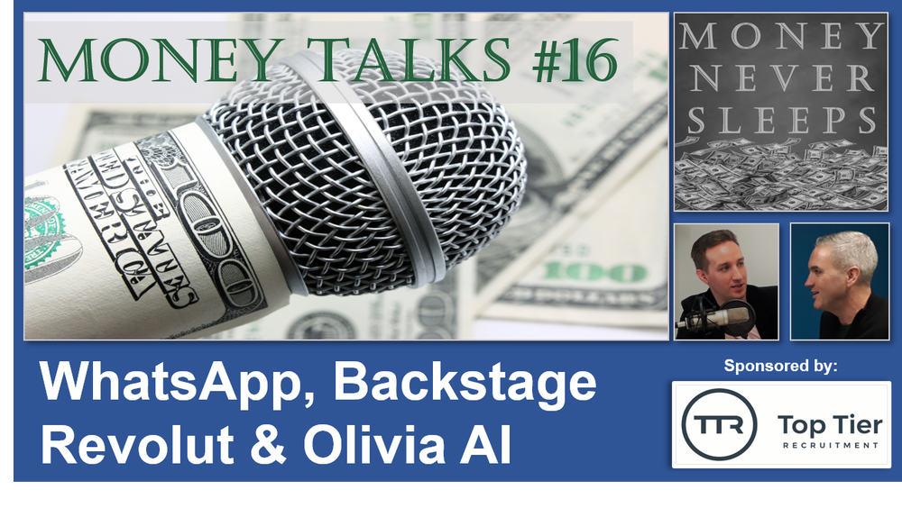 090: Money Talks #16:  WhatsApp, Backstage, Revolut & Olivia