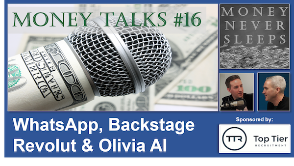 090: Money Talks #16:  WhatsApp, Backstage, Revolut & Olivia